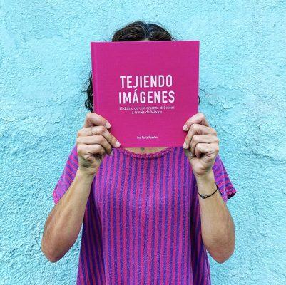 Tejiendo Imágenes (Weaving Images): A color lover's diary through Mexico